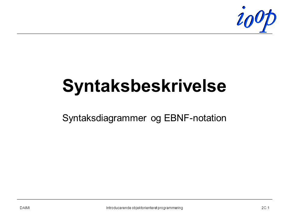 DAIMIIntroducerende objektorienteret programmering2C.1 Syntaksbeskrivelse Syntaksdiagrammer og EBNF-notation