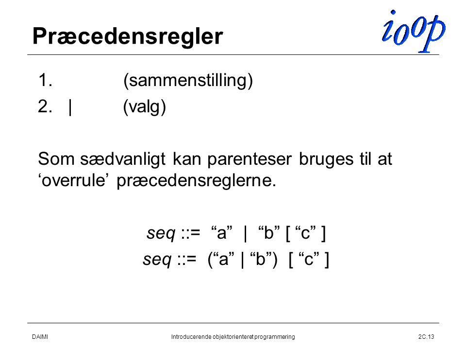 DAIMIIntroducerende objektorienteret programmering2C.13 Præcedensregler  1.