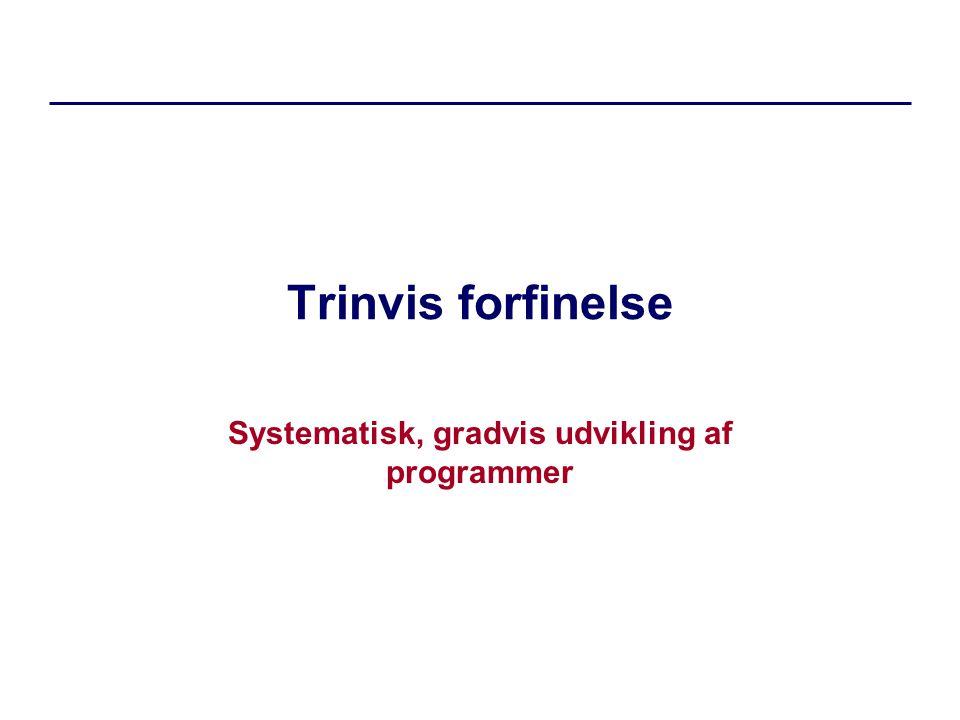 Trinvis forfinelse Systematisk, gradvis udvikling af programmer