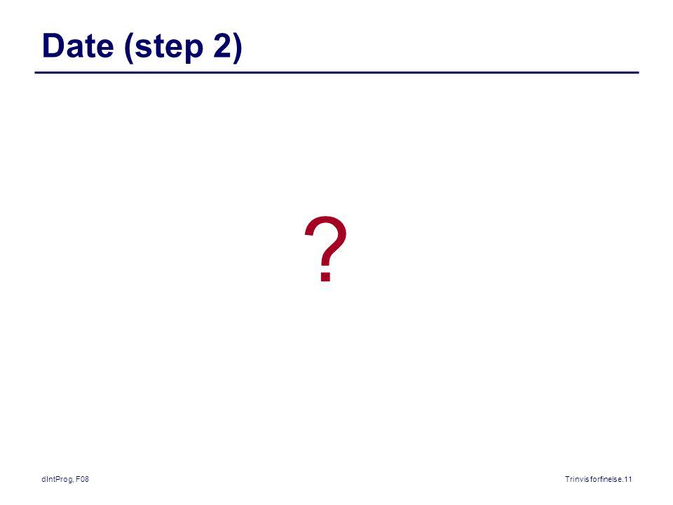 dIntProg, F08Trinvis forfinelse.11 Date (step 2)