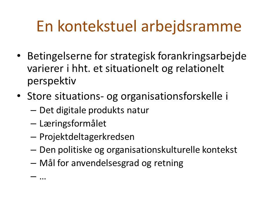 En kontekstuel arbejdsramme Betingelserne for strategisk forankringsarbejde varierer i hht.