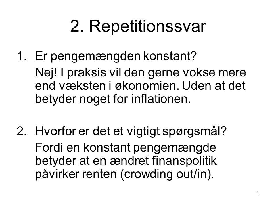 1 2. Repetitionssvar 1.Er pengemængden konstant. Nej.