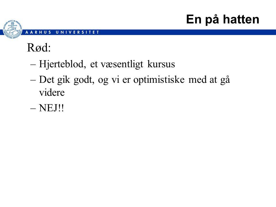 En på hatten Rød: –Hjerteblod, et væsentligt kursus –Det gik godt, og vi er optimistiske med at gå videre –NEJ!!