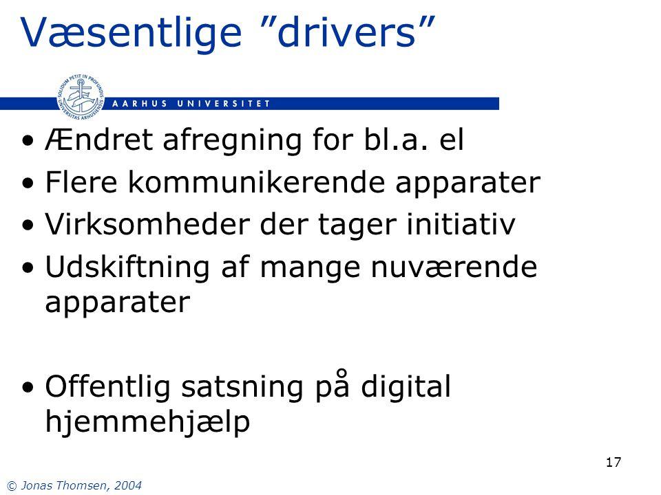 © Jonas Thomsen, 2004 17 Væsentlige drivers Ændret afregning for bl.a.