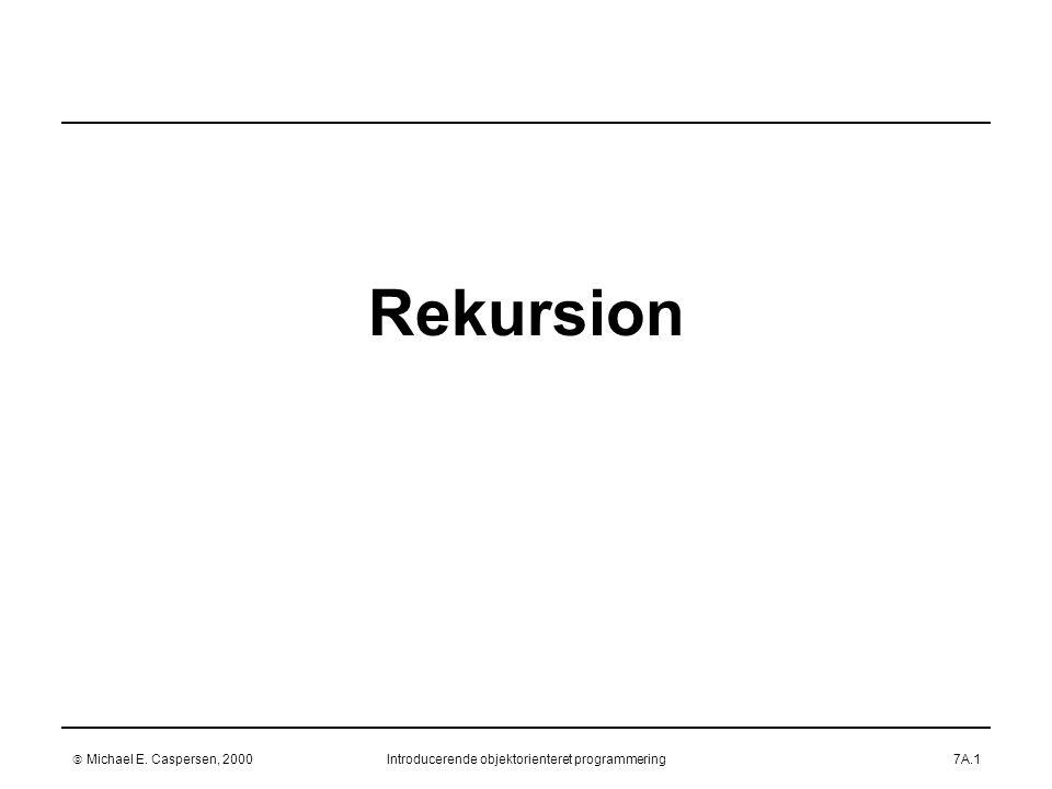  Michael E. Caspersen, 2000Introducerende objektorienteret programmering7A.1 Rekursion