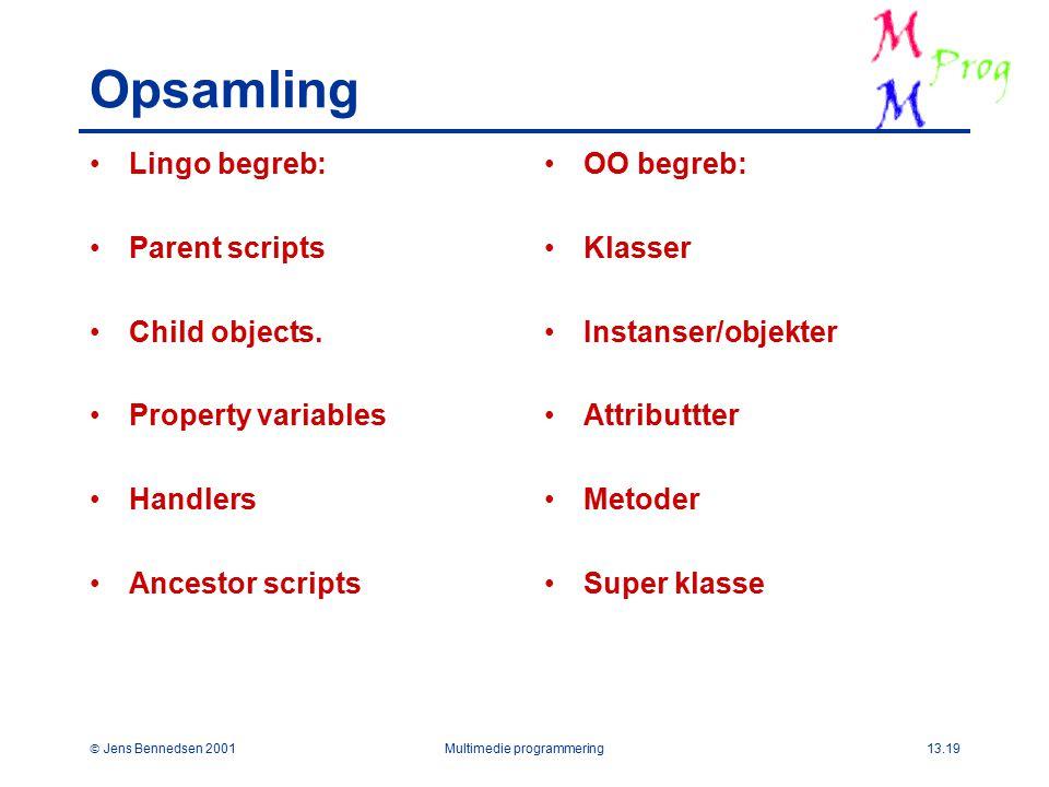  Jens Bennedsen 2001Multimedie programmering13.19 Opsamling Lingo begreb: Parent scripts Child objects.