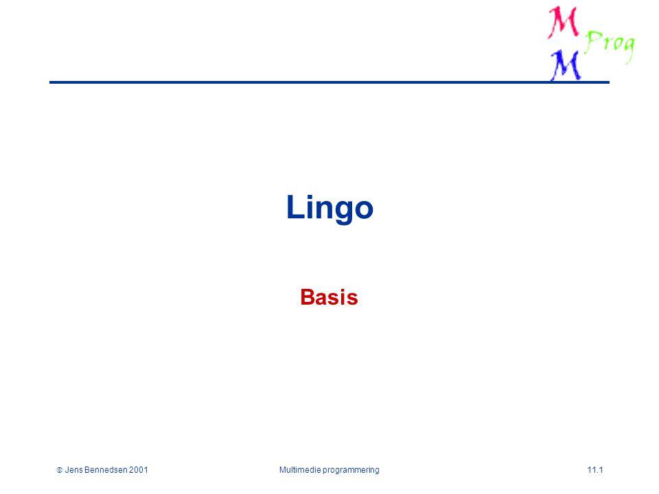  Jens Bennedsen 2001Multimedie programmering11.1 Lingo Basis