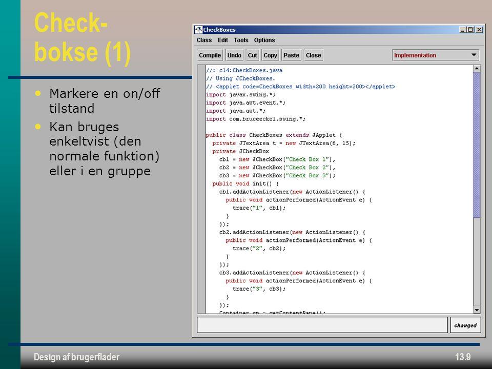 Design af brugerflader13.9 Check- bokse (1) Markere en on/off tilstand Kan bruges enkeltvist (den normale funktion) eller i en gruppe
