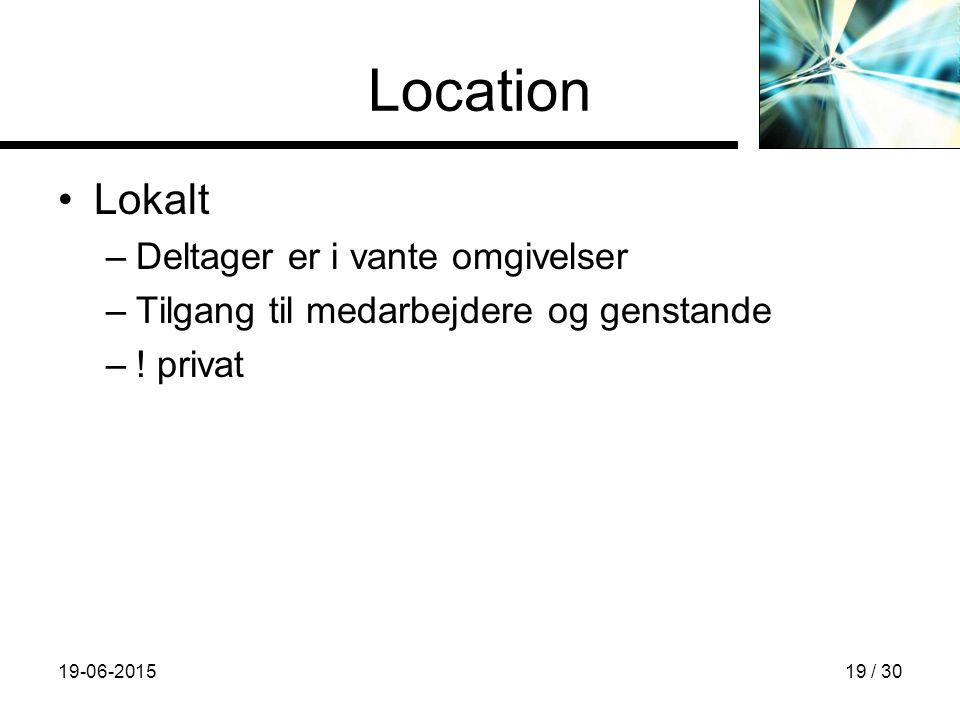 19-06-201519 / 30 Location Lokalt –Deltager er i vante omgivelser –Tilgang til medarbejdere og genstande –.