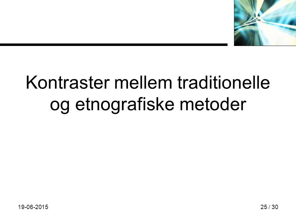 19-06-201525 / 30 Kontraster mellem traditionelle og etnografiske metoder