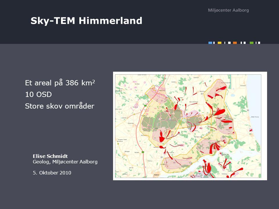 Sky-TEM Himmerland Et areal på 386 km 2 10 OSD Store skov områder Elise Schmidt Geolog, Miljøcenter Aalborg 5.