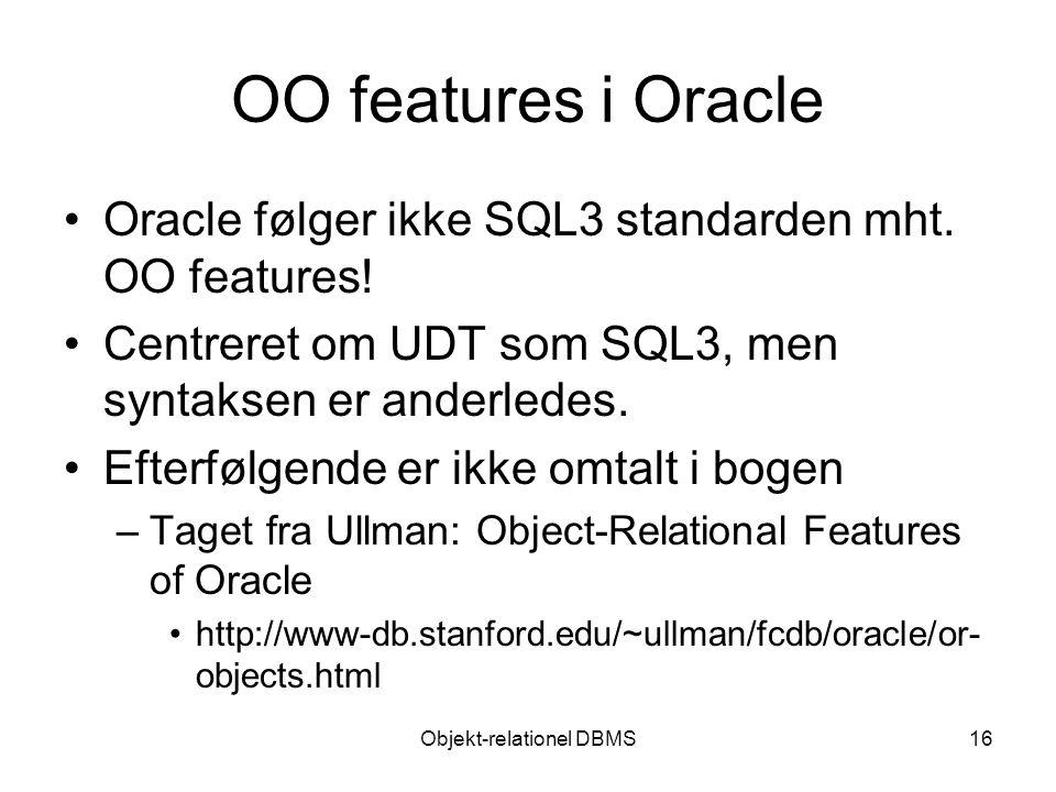 Objekt-relationel DBMS16 OO features i Oracle Oracle følger ikke SQL3 standarden mht.