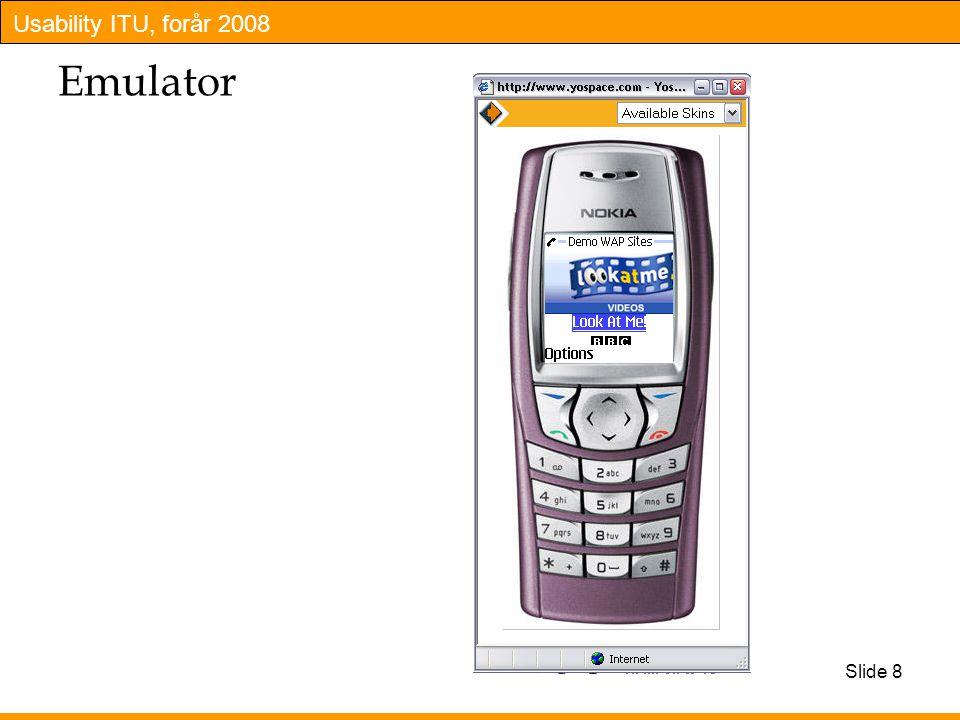 Usability ITU, forår 2008 Slide 8 Emulator