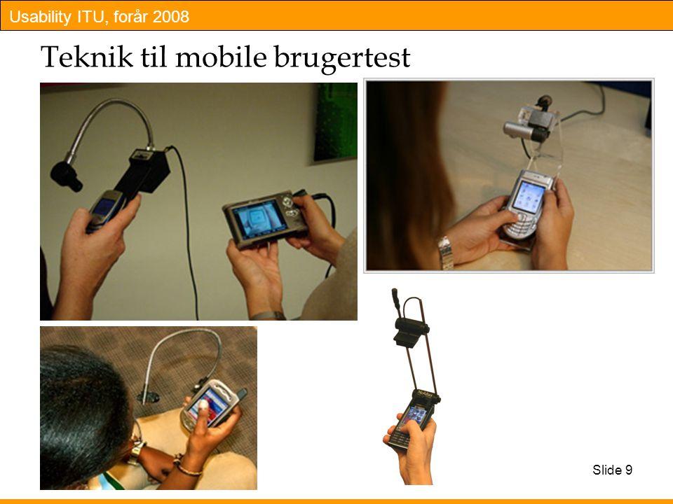 Usability ITU, forår 2008 Slide 9 Teknik til mobile brugertest