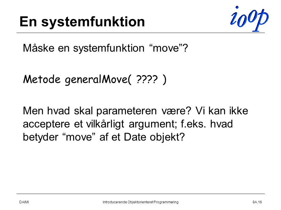DAIMIIntroducerende Objektorienteret Programmering8A.16 En systemfunktion  Måske en systemfunktion move .