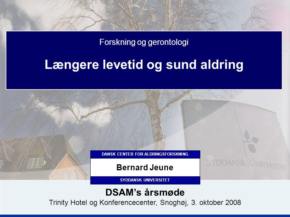 1 Forskning og gerontologi Længere levetid og sund aldring DSAM's årsmøde Trinity Hotel og Konferencecenter, Snoghøj, 3.