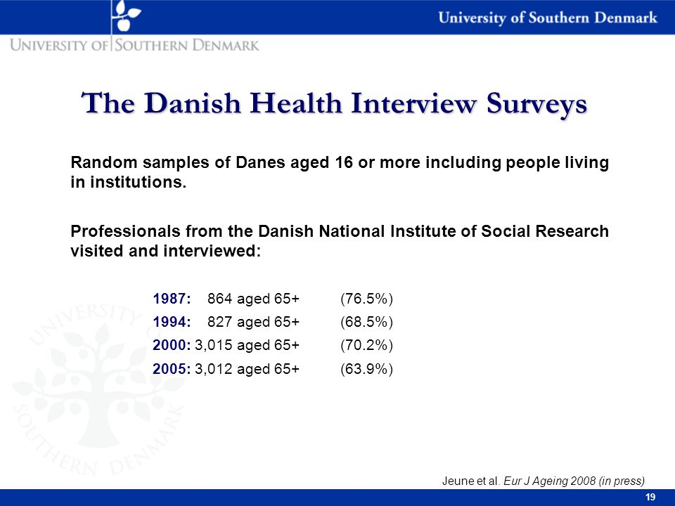 19 The Danish Health Interview Surveys Random samples of Danes aged 16 or more including people living in institutions.
