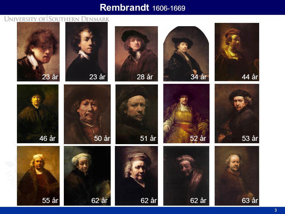 3 Rembrandt 1606-1669 23 år 28 år34 år 50 år51 år52 år53 år 62 år63 år 44 år 46 år 62 år 55 år