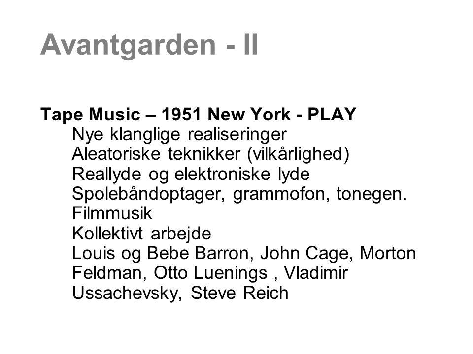 Avantgarden - II Tape Music – 1951 New York - PLAY Nye klanglige realiseringer Aleatoriske teknikker (vilkårlighed) Reallyde og elektroniske lyde Spolebåndoptager, grammofon, tonegen.