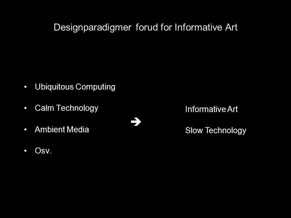 Designparadigmer forud for Informative Art Ubiquitous Computing Calm Technology Ambient Media Osv.
