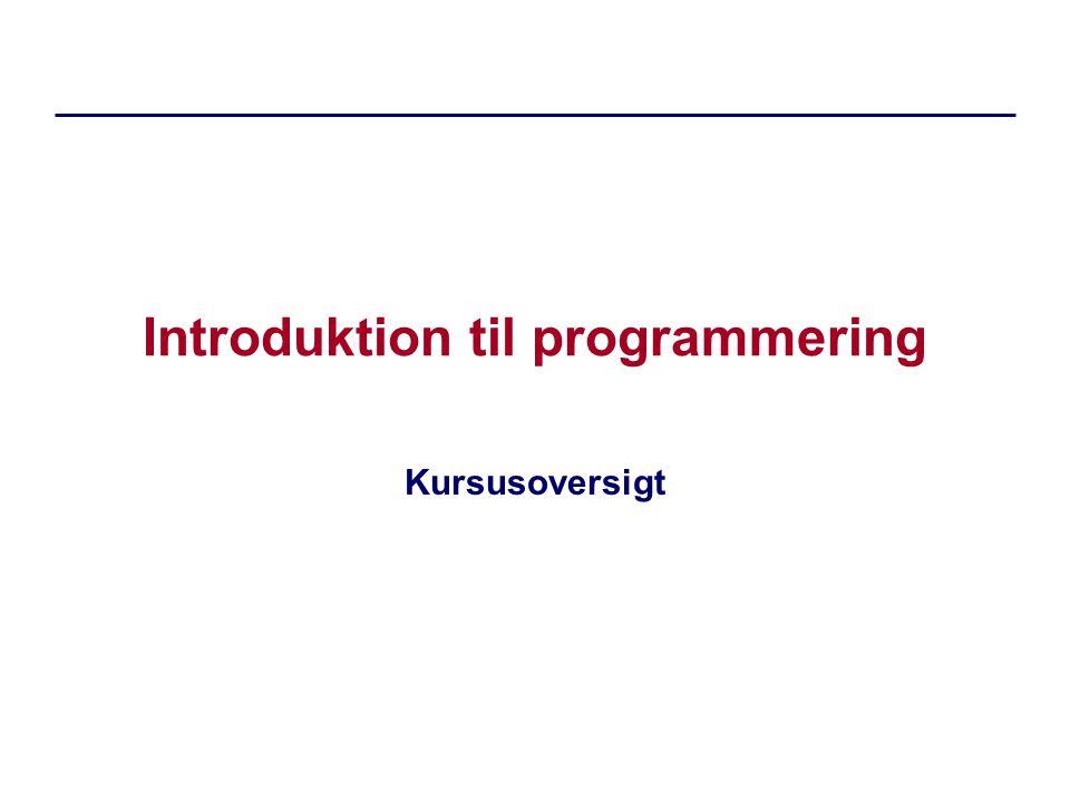 Introduktion til programmering Kursusoversigt
