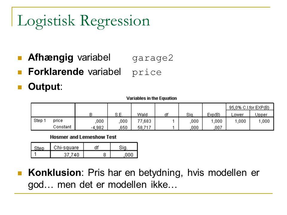 Logistisk Regression Afhængig variabel garage2 Forklarende variabel price Output: Konklusion: Pris har en betydning, hvis modellen er god… men det er modellen ikke…