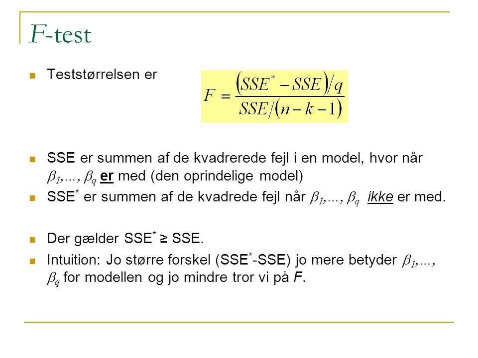 F-test Teststørrelsen er SSE er summen af de kvadrerede fejl i en model, hvor når    …  q  er med (den oprindelige model) SSE * er summen af de kvadrede fejl når    …  q  ikke er med.