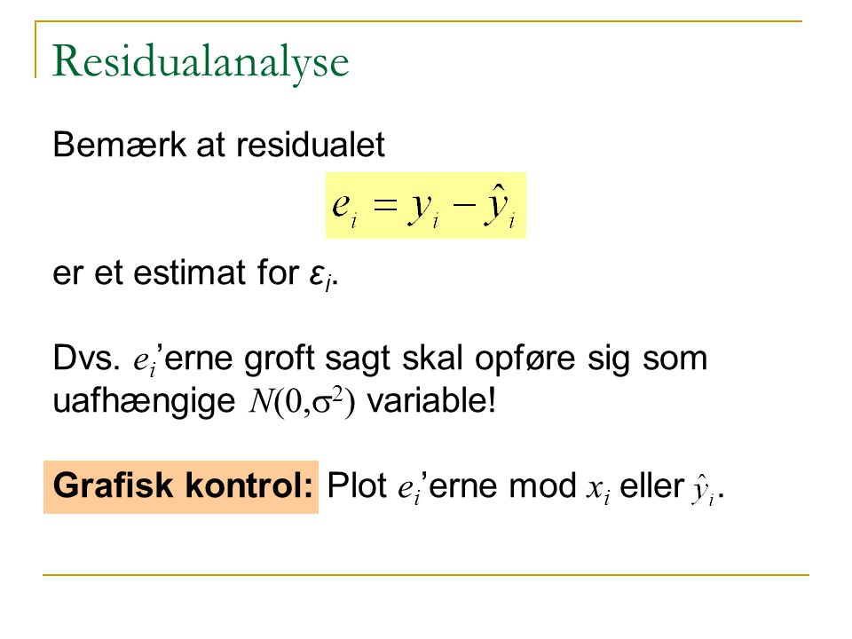 Bemærk at residualet er et estimat for ε i. Dvs.