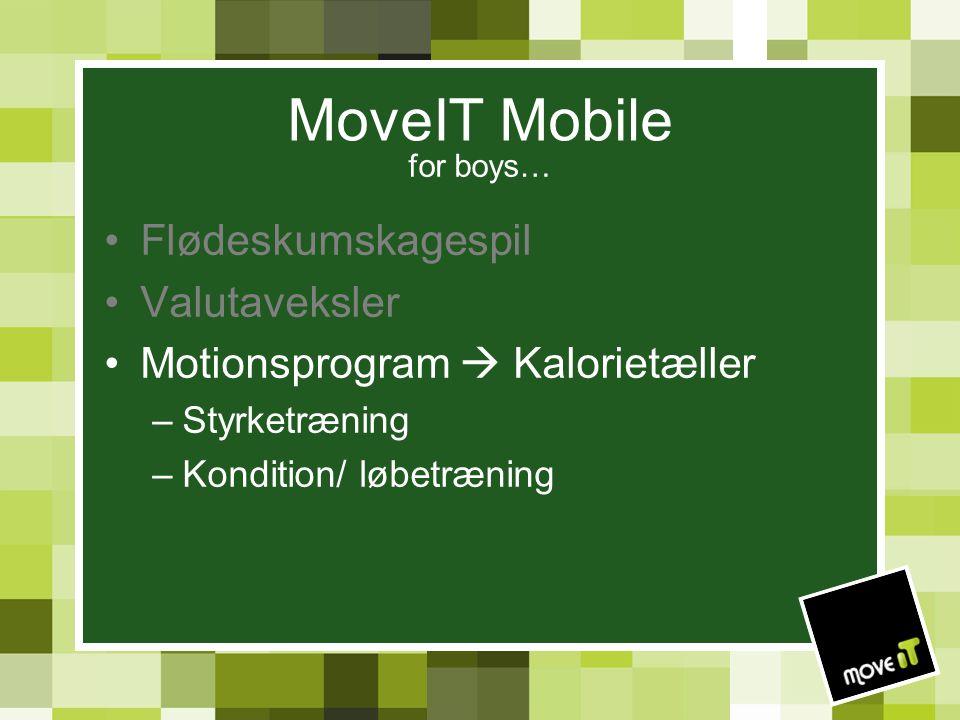 MoveIT Mobile for boys… Flødeskumskagespil Valutaveksler Motionsprogram  Kalorietæller –Styrketræning –Kondition/ løbetræning