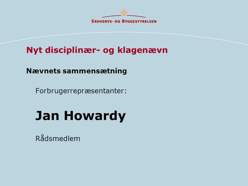 Nævnets sammensætning Forbrugerrepræsentanter: Jan Howardy Rådsmedlem Nyt disciplinær- og klagenævn