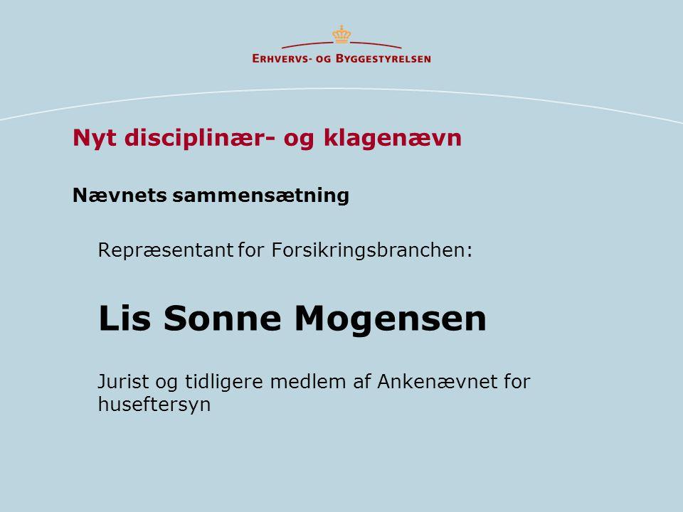 Nævnets sammensætning Repræsentant for Forsikringsbranchen: Lis Sonne Mogensen Jurist og tidligere medlem af Ankenævnet for huseftersyn Nyt disciplinær- og klagenævn