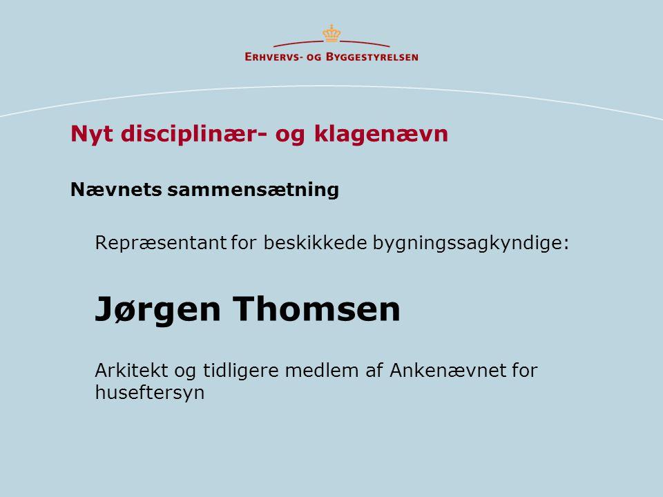 Nævnets sammensætning Repræsentant for beskikkede bygningssagkyndige: Jørgen Thomsen Arkitekt og tidligere medlem af Ankenævnet for huseftersyn Nyt disciplinær- og klagenævn