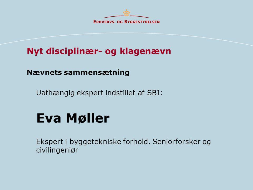 Nævnets sammensætning Uafhængig ekspert indstillet af SBI: Eva Møller Ekspert i byggetekniske forhold.