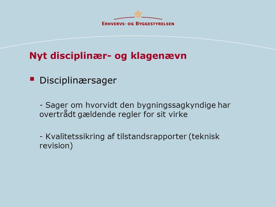 Nyt disciplinær- og klagenævn  Disciplinærsager - Sager om hvorvidt den bygningssagkyndige har overtrådt gældende regler for sit virke - Kvalitetssikring af tilstandsrapporter (teknisk revision)