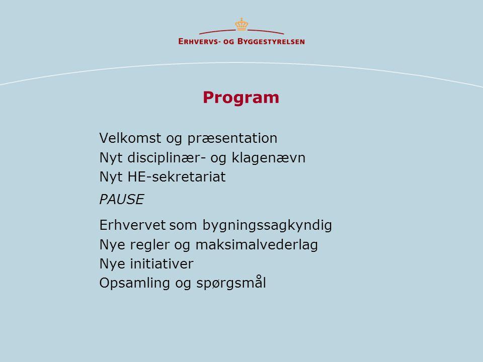 Program Velkomst og præsentation Nyt disciplinær- og klagenævn Nyt HE-sekretariat PAUSE Erhvervet som bygningssagkyndig Nye regler og maksimalvederlag Nye initiativer Opsamling og spørgsmål