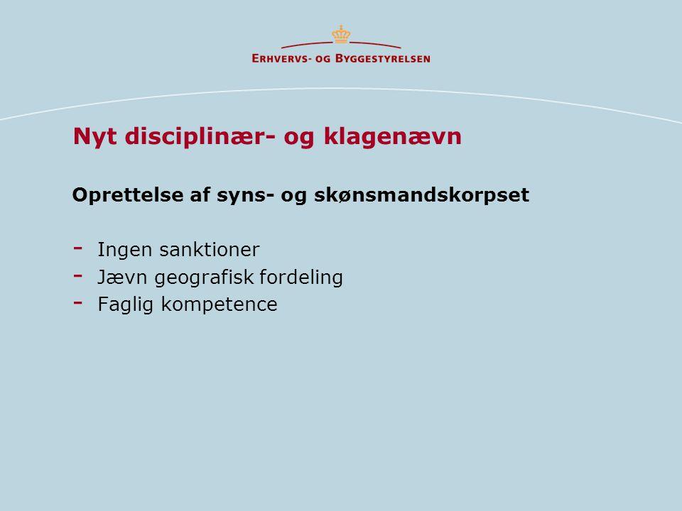 Oprettelse af syns- og skønsmandskorpset - Ingen sanktioner - Jævn geografisk fordeling - Faglig kompetence Nyt disciplinær- og klagenævn