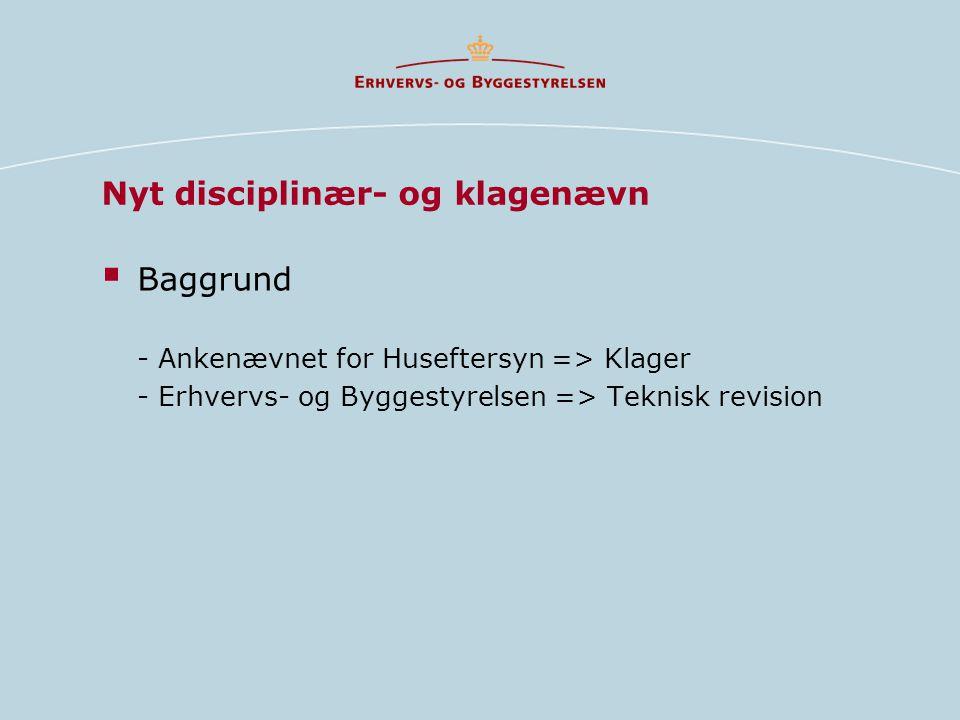 Nyt disciplinær- og klagenævn  Baggrund - Ankenævnet for Huseftersyn => Klager - Erhvervs- og Byggestyrelsen => Teknisk revision