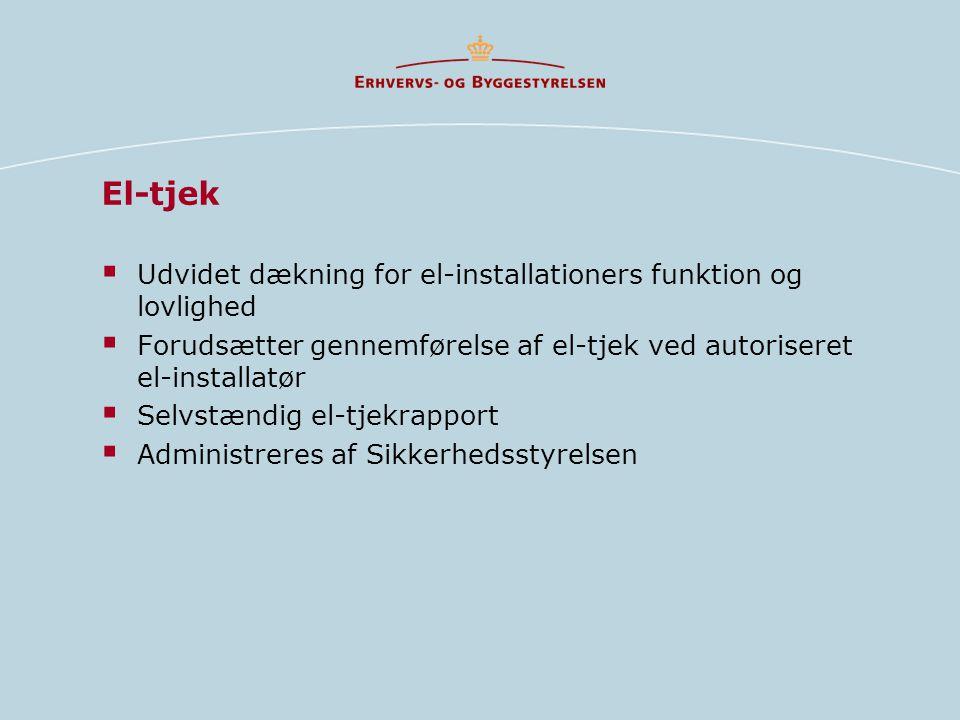 El-tjek  Udvidet dækning for el-installationers funktion og lovlighed  Forudsætter gennemførelse af el-tjek ved autoriseret el-installatør  Selvstændig el-tjekrapport  Administreres af Sikkerhedsstyrelsen