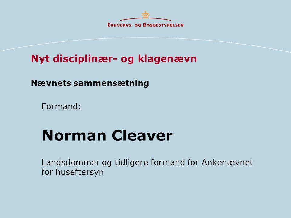 Nævnets sammensætning Formand: Norman Cleaver Landsdommer og tidligere formand for Ankenævnet for huseftersyn Nyt disciplinær- og klagenævn