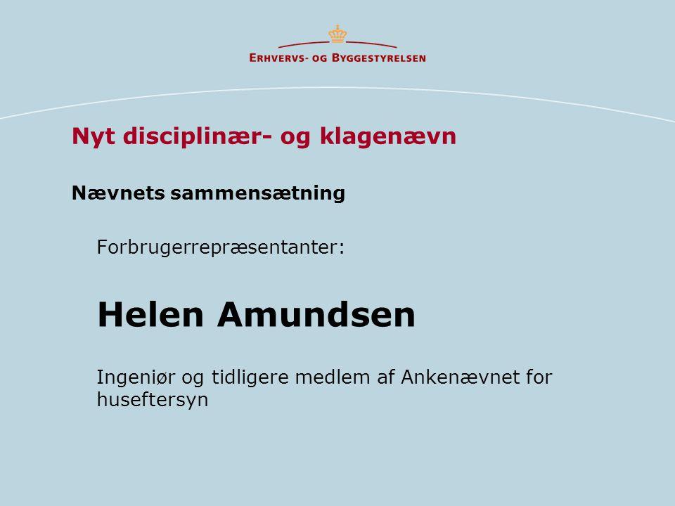 Nævnets sammensætning Forbrugerrepræsentanter: Helen Amundsen Ingeniør og tidligere medlem af Ankenævnet for huseftersyn Nyt disciplinær- og klagenævn