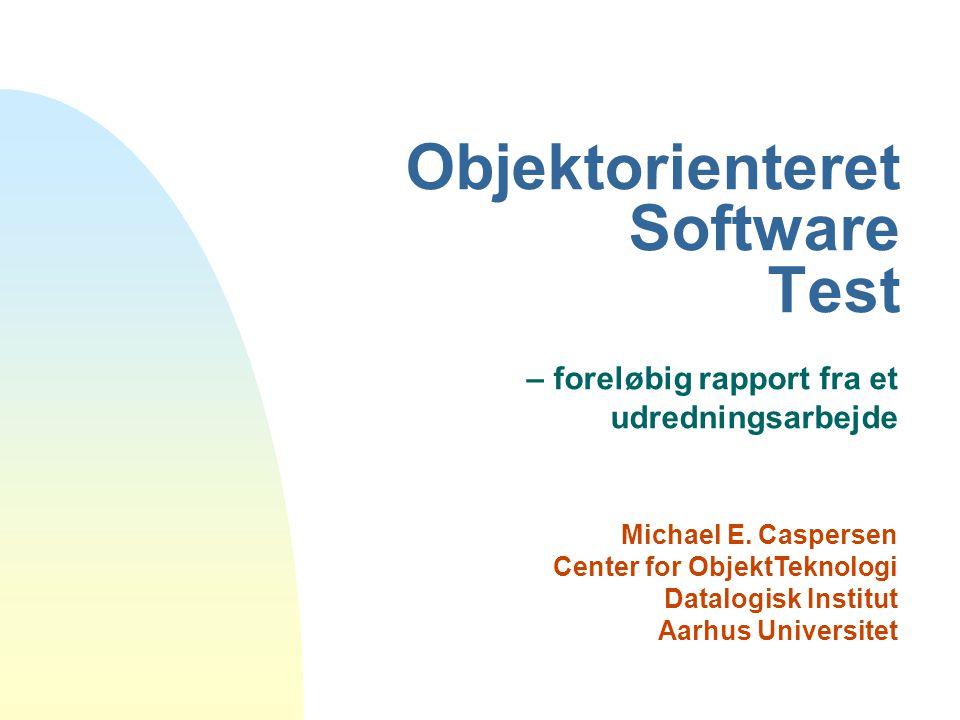 Objektorienteret Software Test – foreløbig rapport fra et udredningsarbejde Michael E.