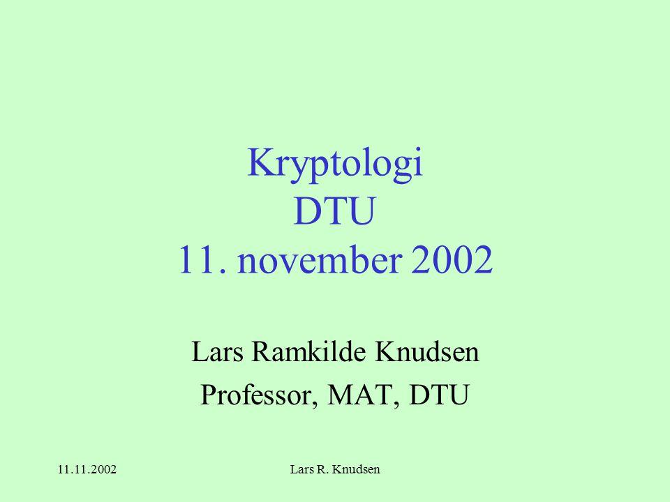 11.11.2002Lars R. Knudsen Kryptologi DTU 11.
