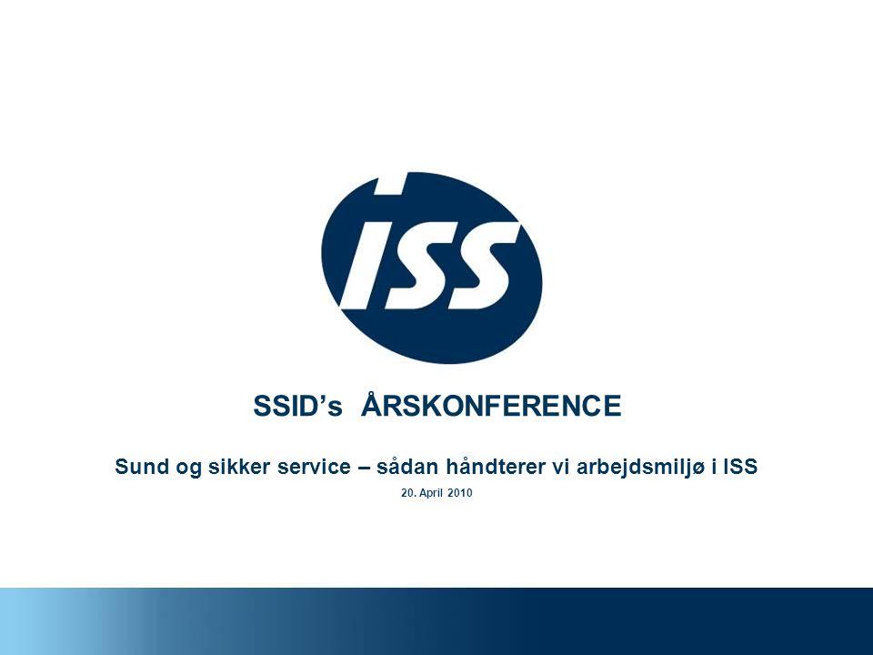 SSID's ÅRSKONFERENCE Sund og sikker service – sådan håndterer vi arbejdsmiljø i ISS 20. April 2010