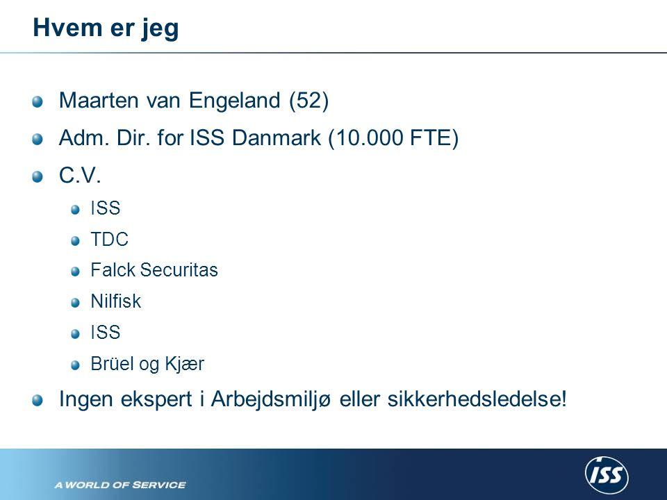 Hvem er jeg Maarten van Engeland (52) Adm. Dir. for ISS Danmark (10.000 FTE) C.V.