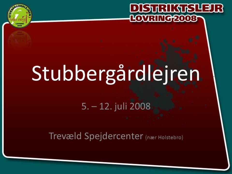 Stubbergårdlejren 5. – 12. juli 2008 Trevæld Spejdercenter (nær Holstebro)