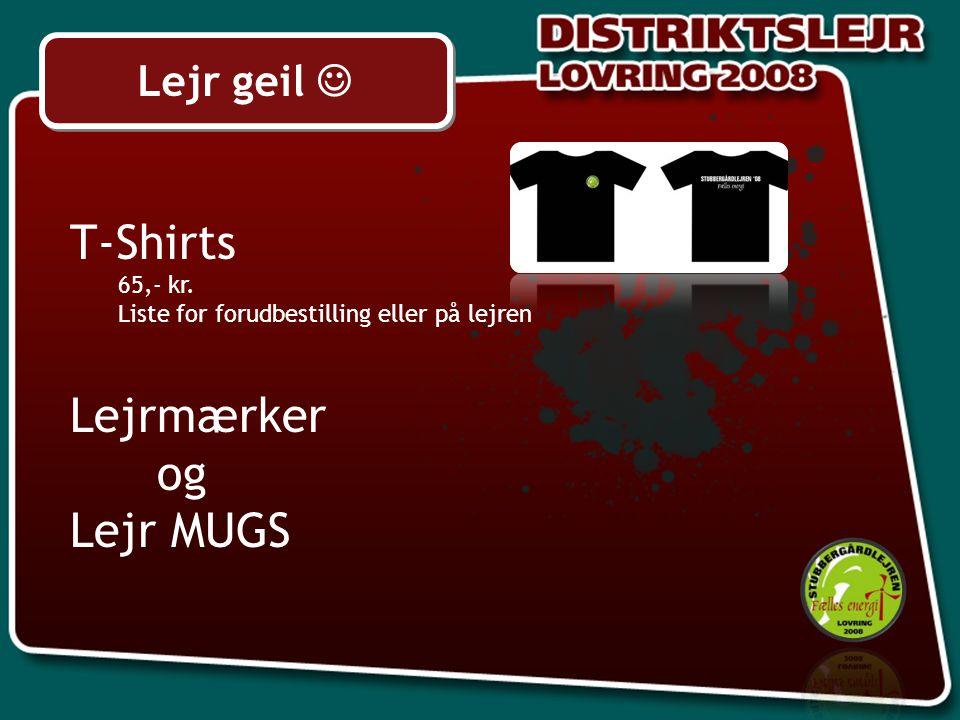 Lejr geil T-Shirts 65,- kr. Liste for forudbestilling eller på lejren Lejrmærker og Lejr MUGS