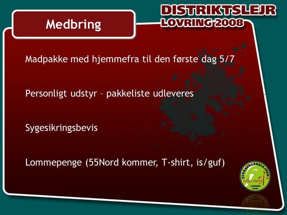 Medbring Madpakke med hjemmefra til den første dag 5/7 Personligt udstyr – pakkeliste udleveres Sygesikringsbevis Lommepenge (55Nord kommer, T-shirt, is/guf)