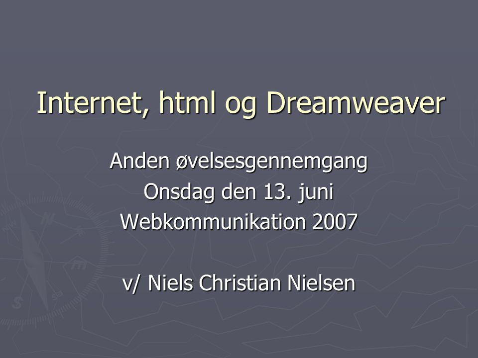 Internet, html og Dreamweaver Anden øvelsesgennemgang Onsdag den 13.