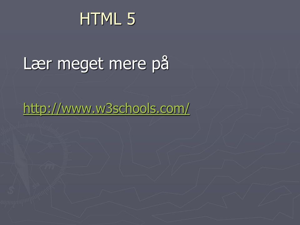 HTML 5 Lær meget mere på http://www.w3schools.com/