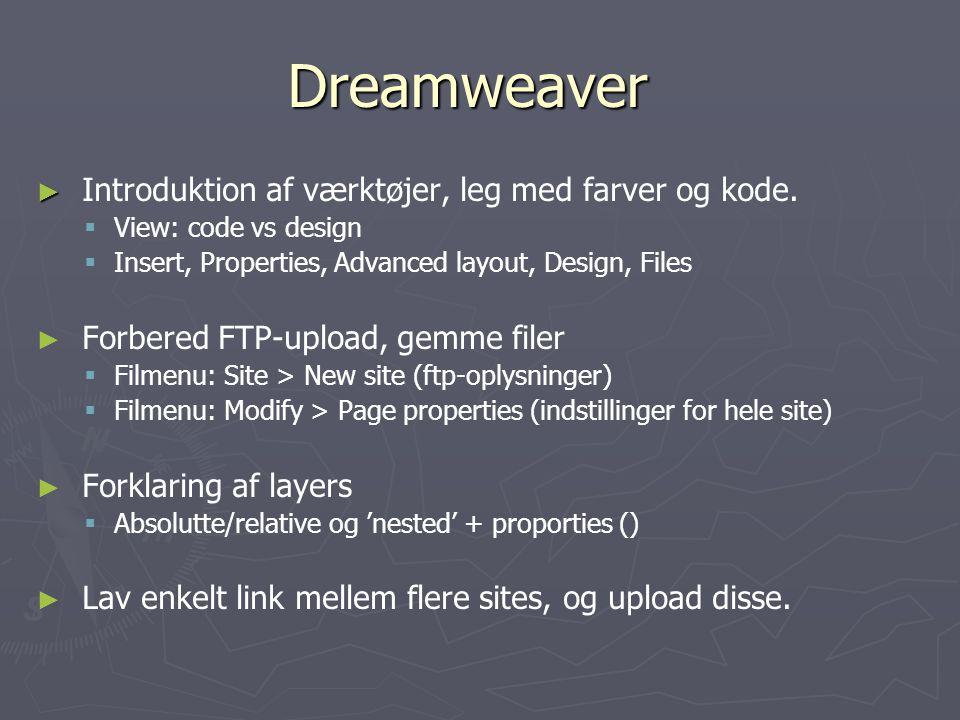 Dreamweaver ► ► Introduktion af værktøjer, leg med farver og kode.